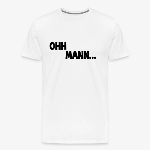 OH MANN... Design Standard - Männer Premium T-Shirt