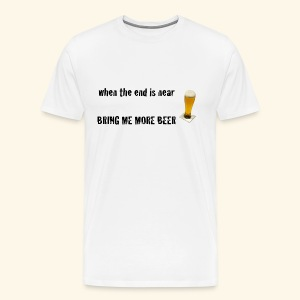 more beer - Männer Premium T-Shirt