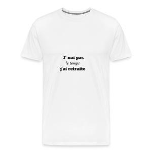 j'nai pas le temps j'ai retraite - T-shirt Premium Homme