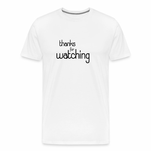 thanks for watching - Männer Premium T-Shirt