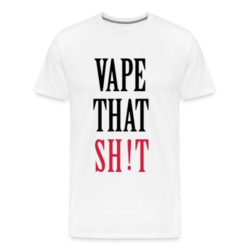 Vape That Sh!t - Männer Premium T-Shirt