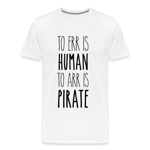 to err is human to arr is pirate – Geschenkidee - Männer Premium T-Shirt