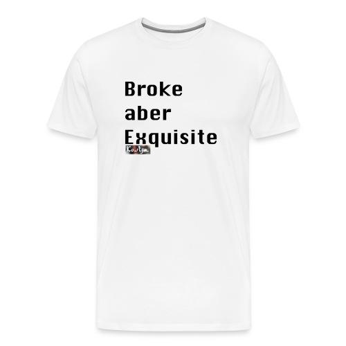 Broke aber Exquisite - Männer Premium T-Shirt