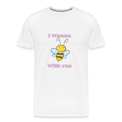 I wanna bee with you - Männer Premium T-Shirt
