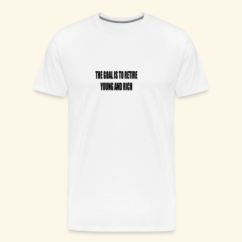 THE GOAL IS TO RETIRE YOUNG AND RICH - Herre premium T-shirt