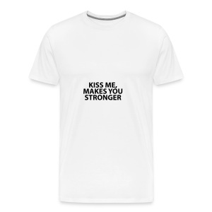 kiss me makes you stronger - Camiseta premium hombre