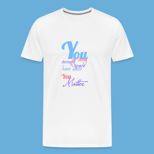 You Matter - Mannen Premium T-shirt