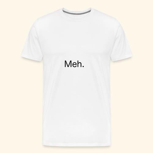 Meh. - Männer Premium T-Shirt