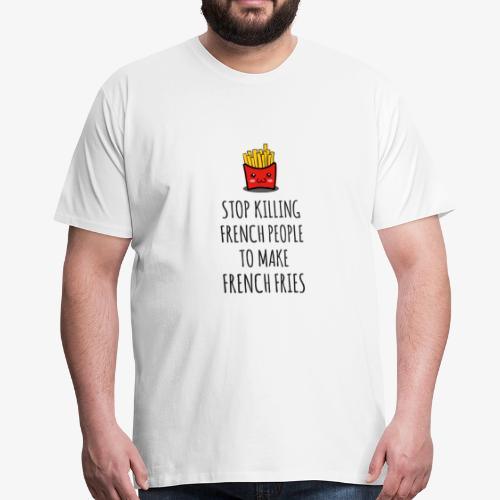 Stop killing french people to make french fries - Männer Premium T-Shirt