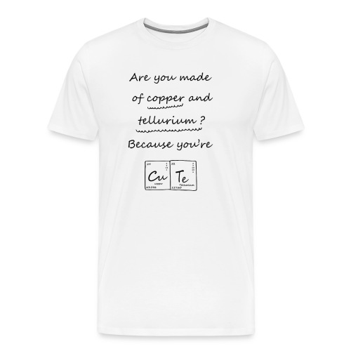 Are you made of Copper - T-shirt Premium Homme