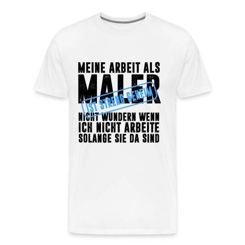 MALER HANDWERK BERUF ARBEIT BAUSTELLE LACKIERER - Männer Premium T-Shirt
