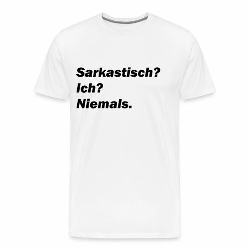 Sarkastisch?Niemals! - Männer Premium T-Shirt