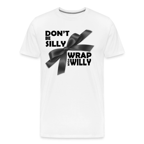 Don't be silly, wrap your willy. - Men's Premium T-Shirt