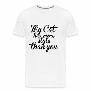 MY CAT HAS MORE STYLE THAN YOU - Katzen Motiv - Männer Premium T-Shirt
