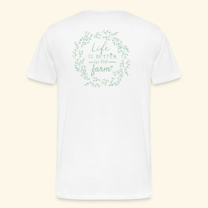 Life is better on the farm - Männer Premium T-Shirt