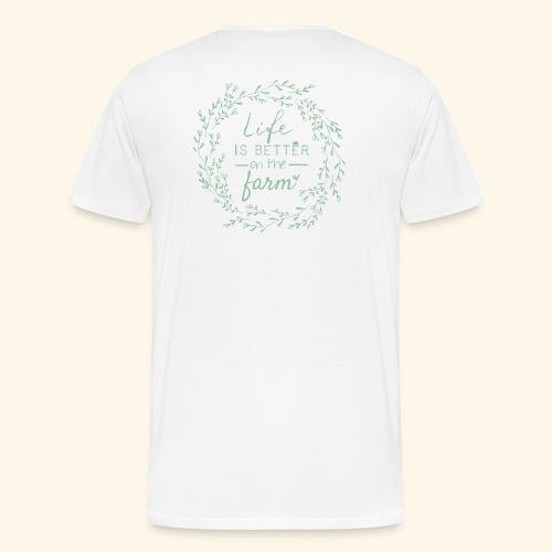 Life is better on the farm - Männer Premium T-Shirt