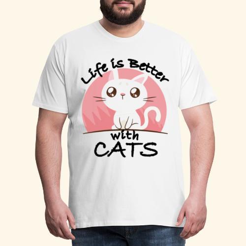 Life is better with cats Süßes Katzen Design Shirt - Männer Premium T-Shirt