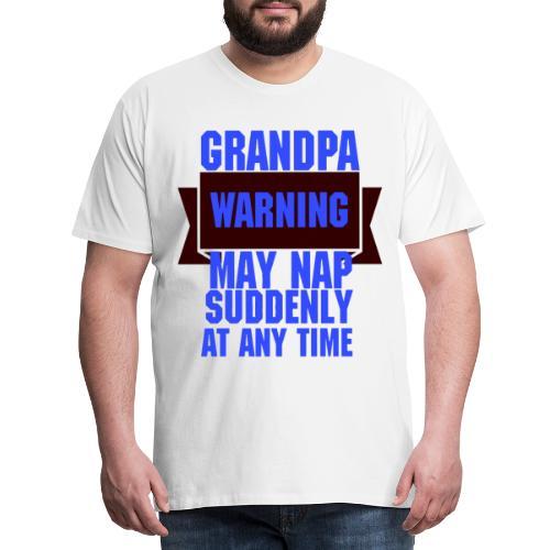 Grandpa warning may nap suddenly at any time Funny - T-shirt Premium Homme