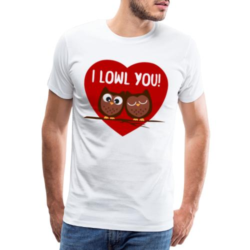 I lowl you! - Männer Premium T-Shirt