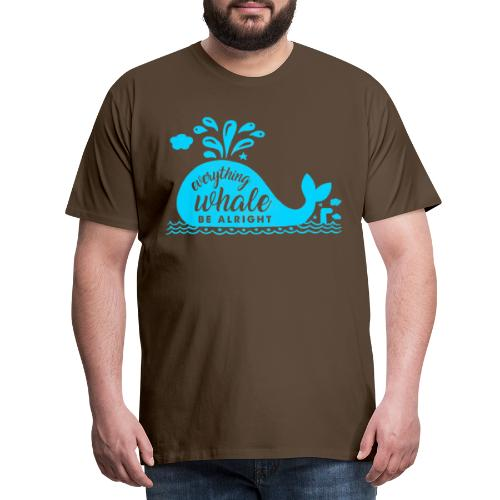 Everything Whale Be Alright - T-shirt Premium Homme