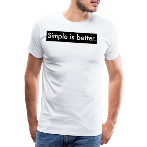 Simple Is Better - Men's Premium T-Shirt
