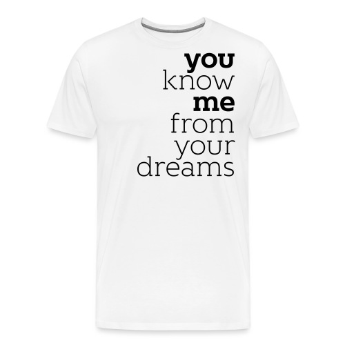you know me from your dreams - Männer Premium T-Shirt