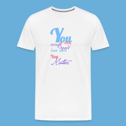 You Matter - Mannen Premium T-shirt