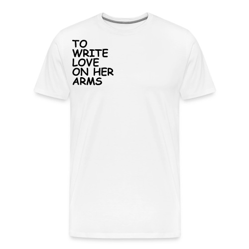 to write love on her arms black - Männer Premium T-Shirt