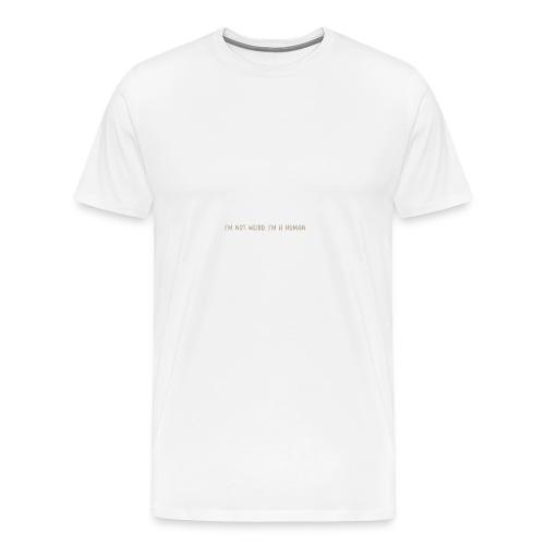 I'm not weird, I'm a human - Men's Premium T-Shirt
