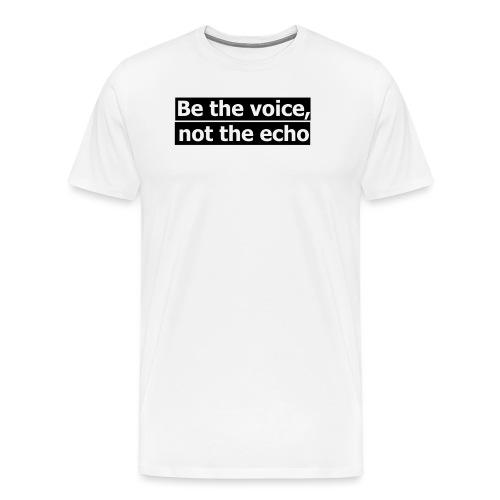 être la voix pas l'écho - T-shirt Premium Homme