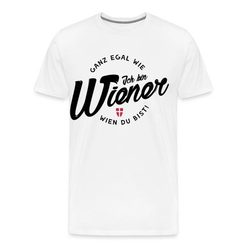 Egal wie Wien du bist! Ich bin Wiener! - Männer Premium T-Shirt