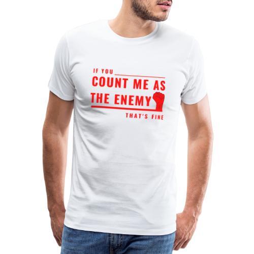 Count Me As The Enemy Tshirt - Men's Premium T-Shirt