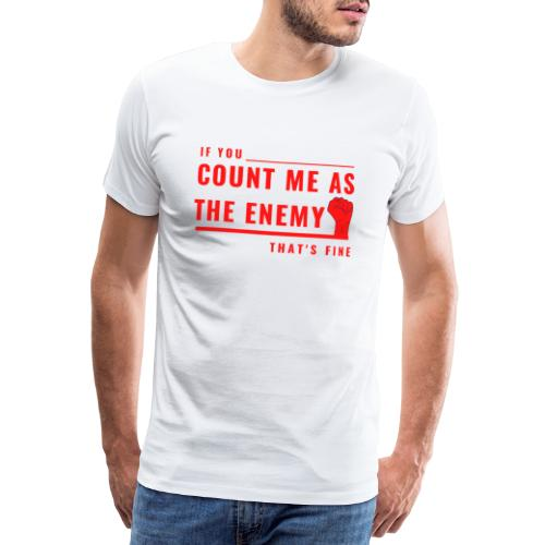 Count Me As The Enemy Tshirt - Men's Premium T-Shirt