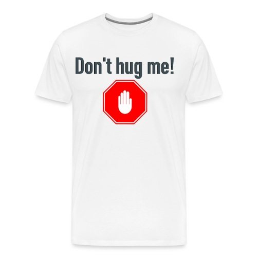 Don't hug me! - Premium T-skjorte for menn