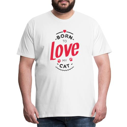 Born to love my cat - T-shirt Premium Homme