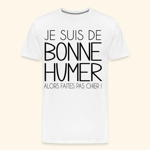 Je suis de bonne humeur alors faites pas chier - T-shirt Premium Homme
