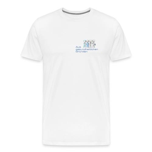 Aus gesundheitlichen Gründen - Männer Premium T-Shirt
