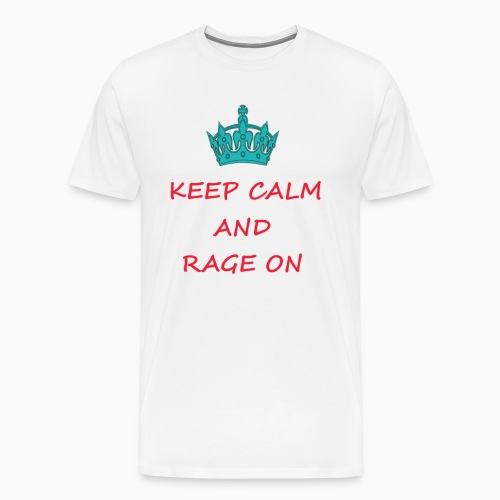 KEEP CALM AND RAGE ON - Men's Premium T-Shirt
