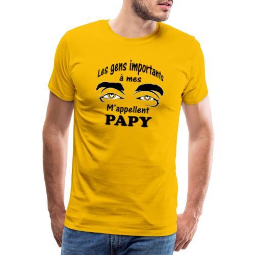 Les gens importants à mes yeux m'appellent PAPY - T-shirt Premium Homme