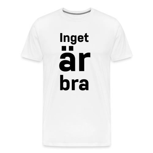 Inget Är Bra - Premium-T-shirt herr