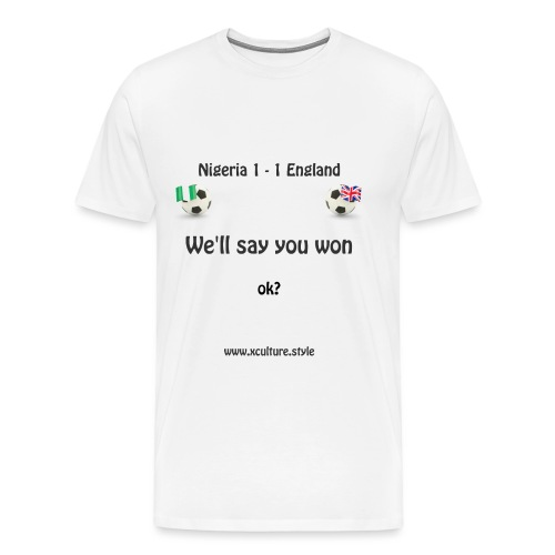 nigeria-uk-draw-you-won - Men's Premium T-Shirt