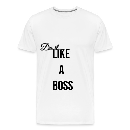 Do It Like A Boss - Men's Premium T-Shirt