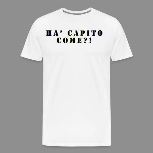 Magliette Ha' Capito Come?! - Maglietta Premium da uomo