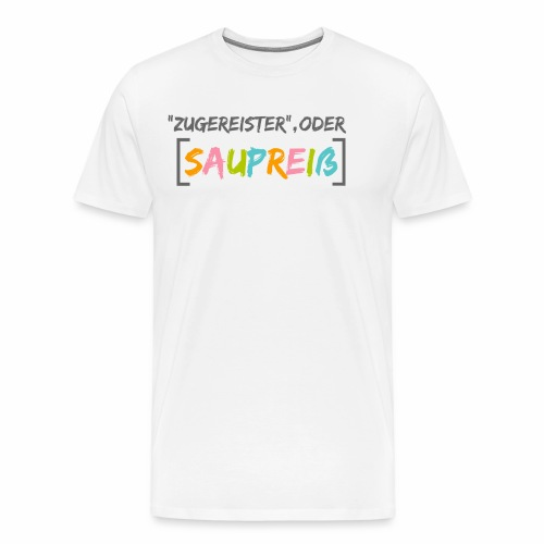 Zugereister oder Saupreiß - Männer Premium T-Shirt
