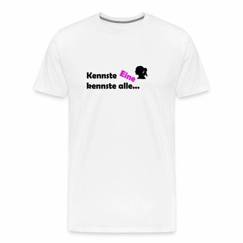 Kennst Eine kennste alle... - Männer Premium T-Shirt