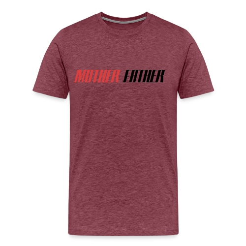 Mother Father - Men's Premium T-Shirt
