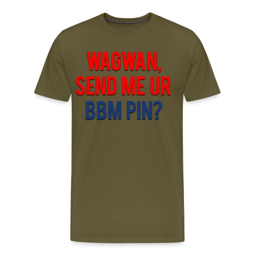 Wagwan Send BBM Clean - Men's Premium T-Shirt