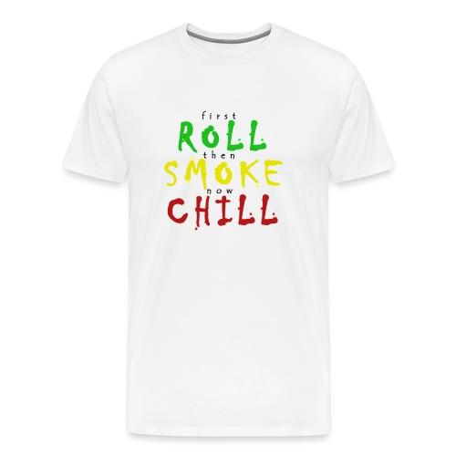 first ROLL then SMOKE now CHILL - Männer Premium T-Shirt