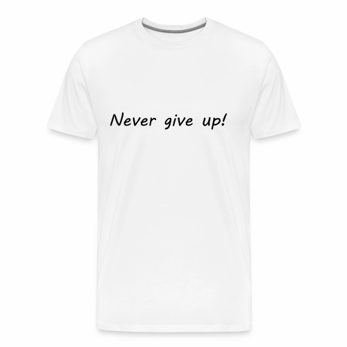 Never give up1 - Premium-T-shirt herr
