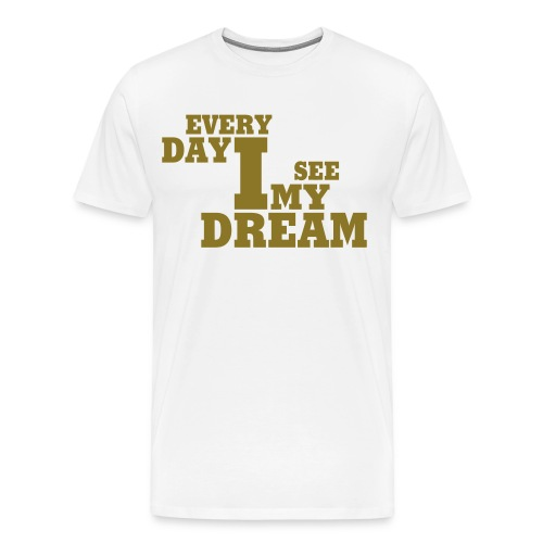 every day i see my dream - Männer Premium T-Shirt